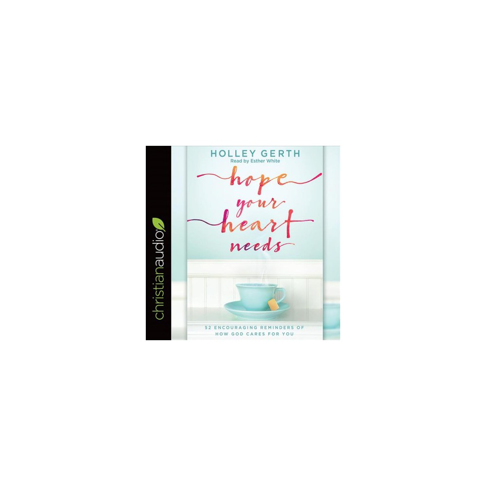 Hope Your Heart Needs : 52 Encouraging Reminders of How God Cares for You - Unabridged by Holley Gerth