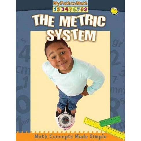 The Metric System - (My Path to Math (Paperback)) by  Paul Challen (Paperback) - image 1 of 1
