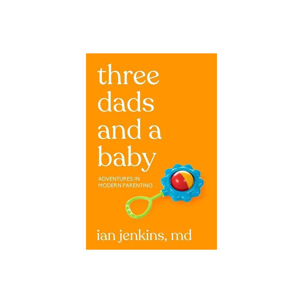 Three Dads And A Baby By Ian Jenkins Md Paperback