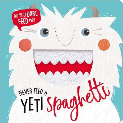 Never Feed a Yeti Spaghetti - by Rosie Greening (Hardcover)