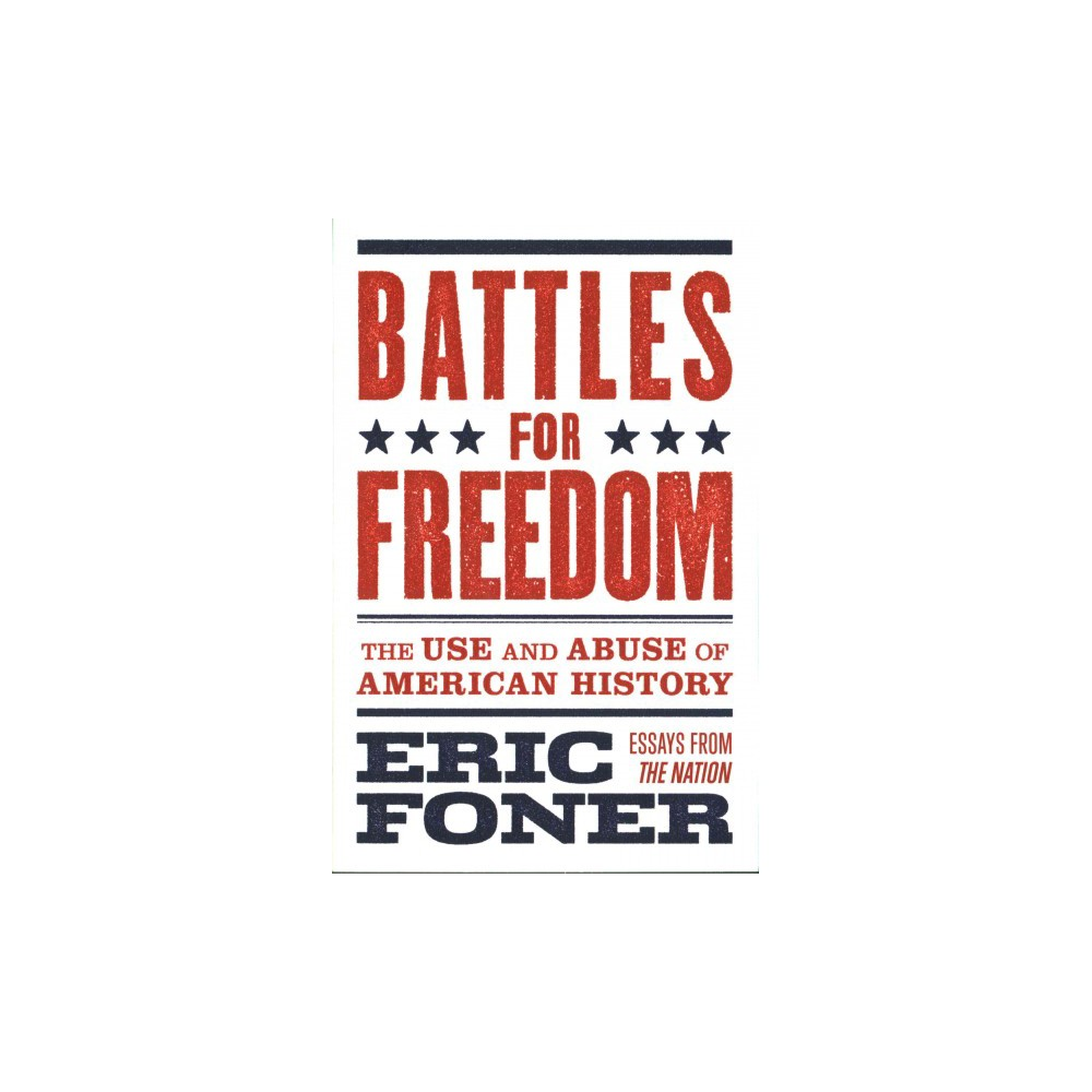 Battles for Freedom : The Use and Abuse of American History (Paperback) (Eric Foner)