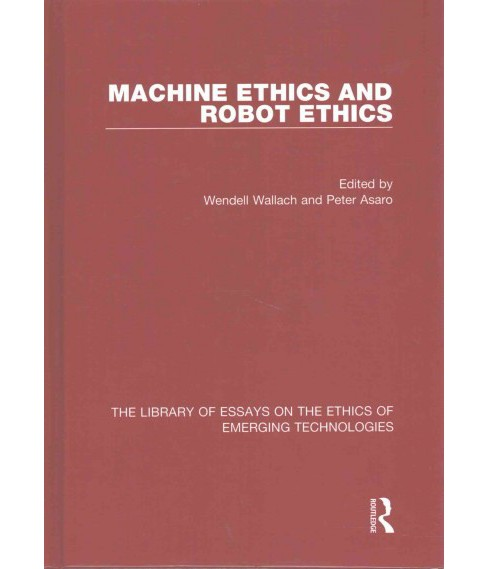 Machine Ethics and Robot Ethics (New) (Hardcover) (Wendell Wallach & Peter Asaro) - image 1 of 1