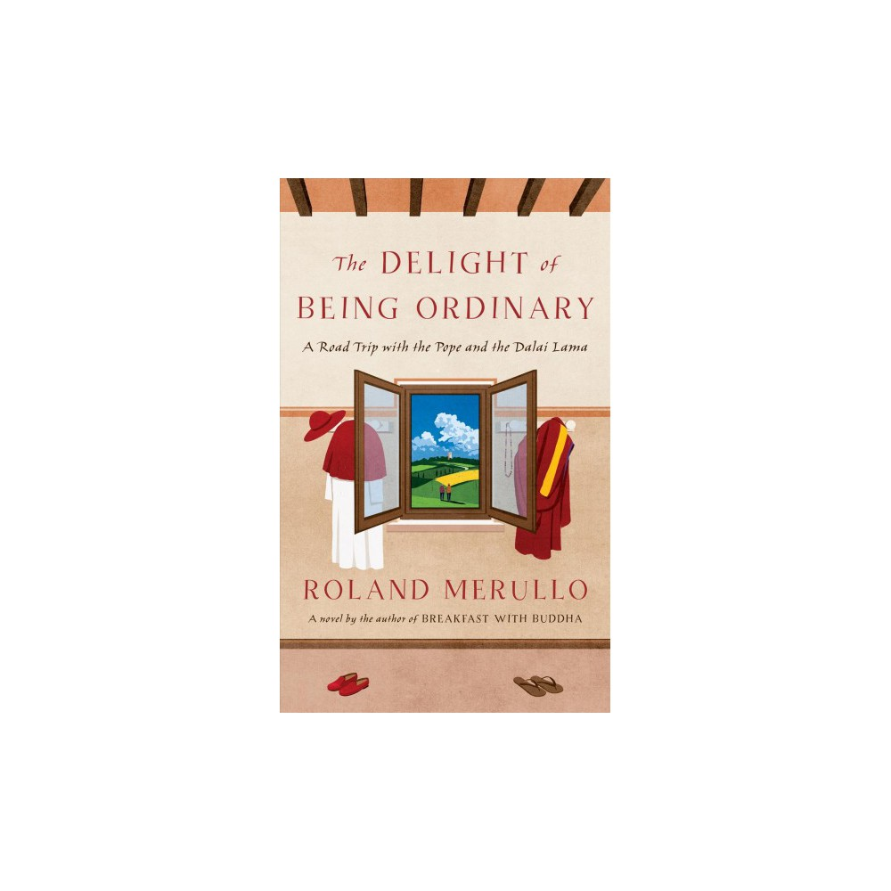 Delight of Being Ordinary : A Road Trip With the Pope and the Dalai Lama - Large Print by Roland Merullo