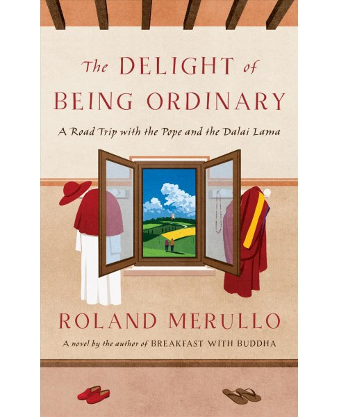Delight of Being Ordinary : A Road Trip With the Pope and the Dalai Lama - Large Print by Roland Merullo - image 1 of 1