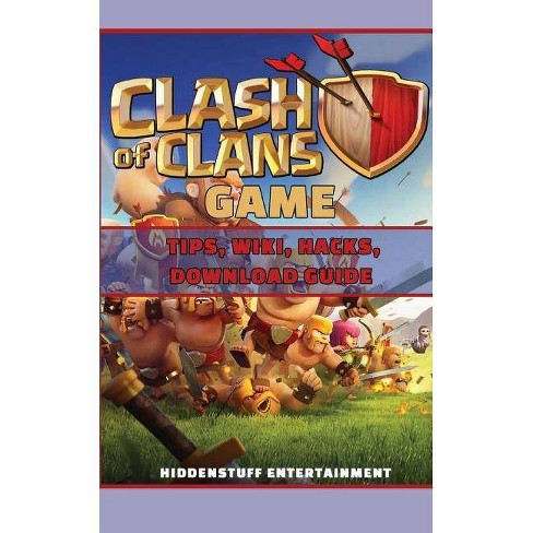 Clash of Clans Game Tips, Wiki, Hacks, Download Guide - by Hiddenstuff  Entertainment (Paperback)
