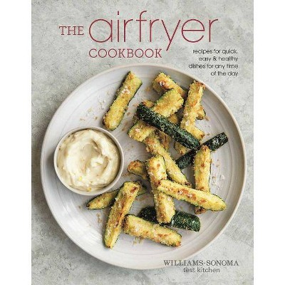 The Air Fryer Cookbook - by Williams - Sonoma Test Kitchen (Hardcover)