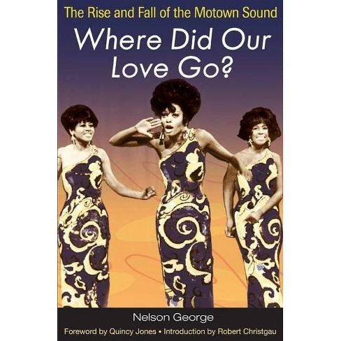 Where Did Our Love Go? - (Music in American Life (Paperback)) by  George Nelson & Nelson George - image 1 of 1