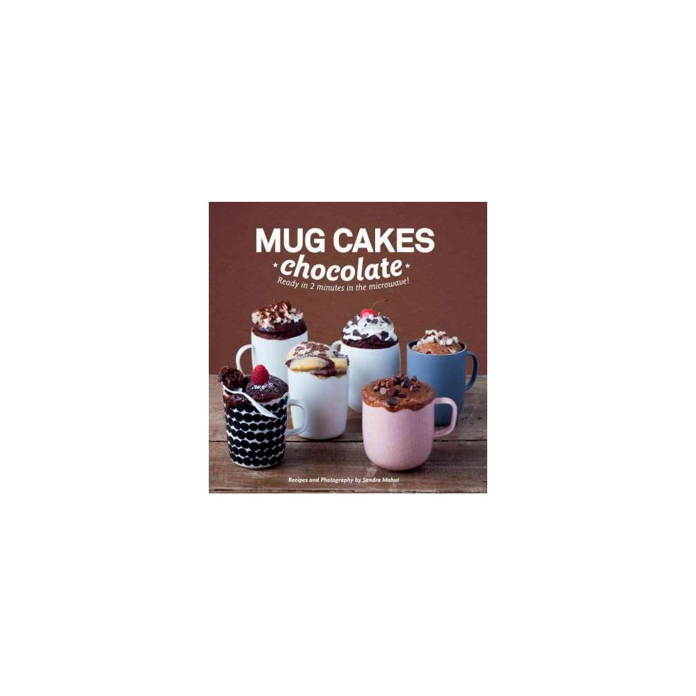 Mug Cakes : Chocolate: Ready in Two Minutes in the Microwave! (Hardcover) (Sandra Mahut)