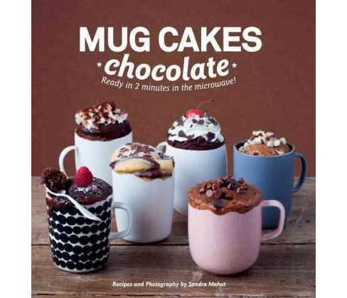 Mug Cakes : Chocolate: Ready in Two Minutes in the Microwave! (Hardcover) (Sandra Mahut) - image 1 of 1