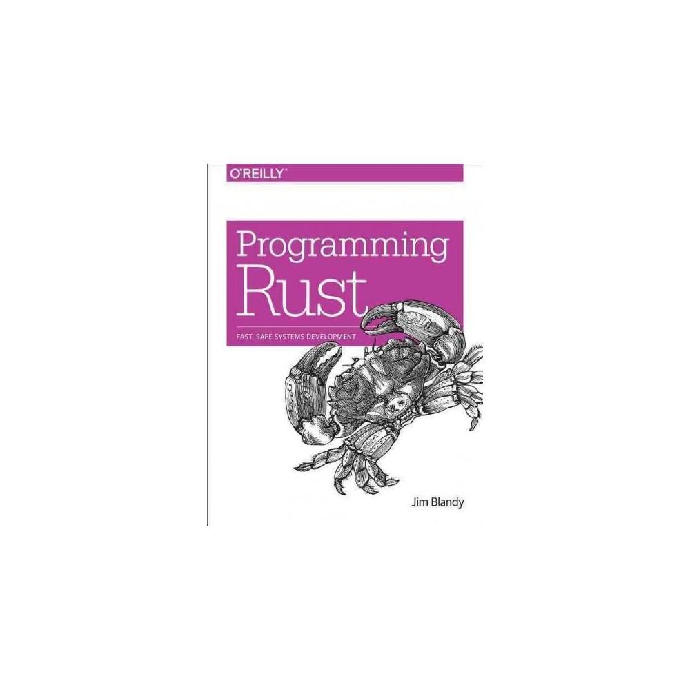 Programming Rust : Fast, Safe Systems Development - by Jim Blandy & Jason Orendorff (Paperback)