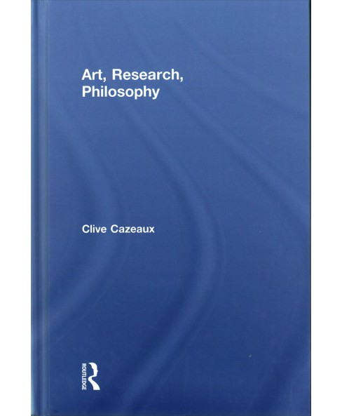 Art, Research, Philosophy (Hardcover) (Clive Cazeaux) - image 1 of 1