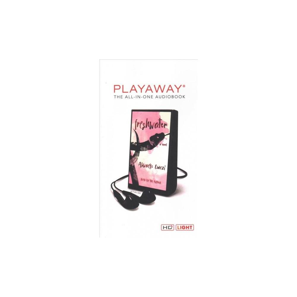 Freshwater : Library Edition - Unabridged by Akwaeke Emezi (Pre-Loaded Audio Player)
