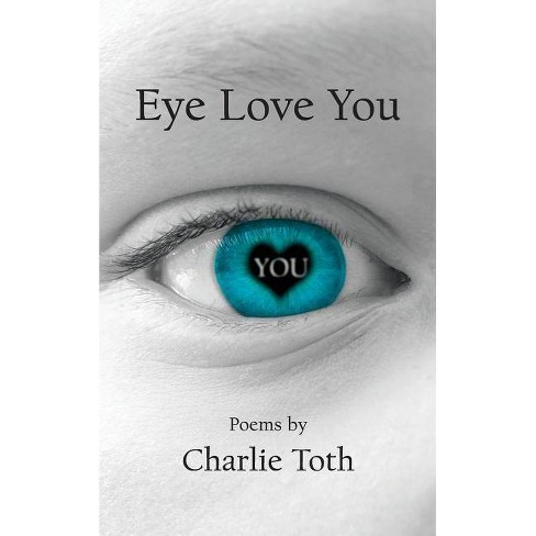 Eye Love You - by  Charlie Toth (Hardcover) - image 1 of 1