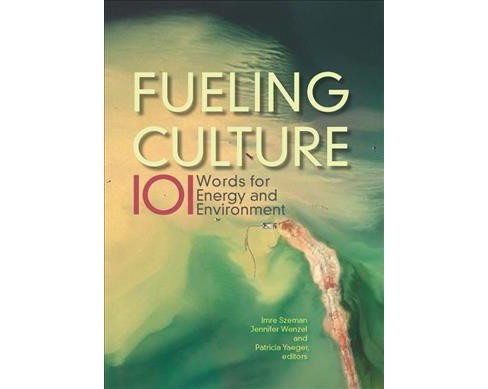 Fueling Culture : 101 Words for Energy and Environment (Hardcover) - image 1 of 1