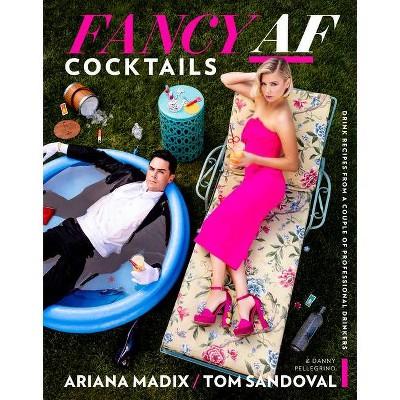 Fancy AF Cocktails - by Ariana Madix & Tom Sandoval (Hardcover)
