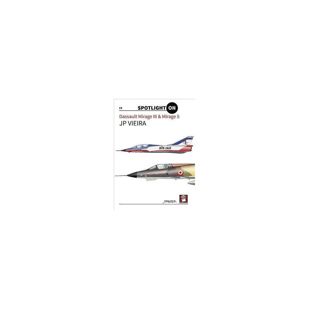 Dassault Mirage Iii & Mirage 5 - (Spotlight on) by J. P. Vieira (Hardcover)