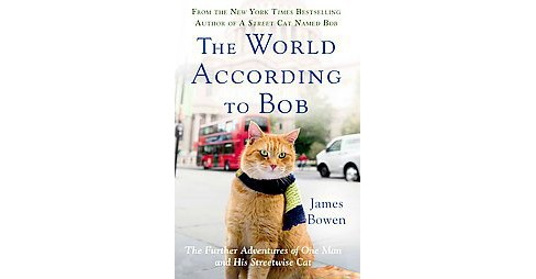 World According to Bob : The Further Adventures of One Man and His Streetwise Cat (Reprint) (Paperback) - image 1 of 1