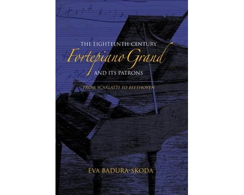 Eighteenth-Century Fortepiano Grand and Its Patrons : From Scarlatti to Beethoven -  (Hardcover) - image 1 of 1