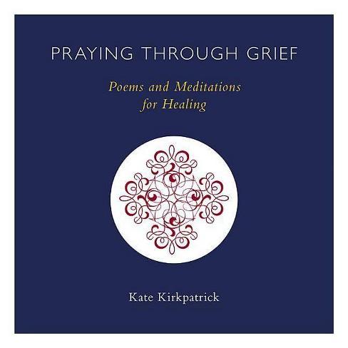 Praying Through Grief - by  Kate Kirkpatrick (Paperback) - image 1 of 1