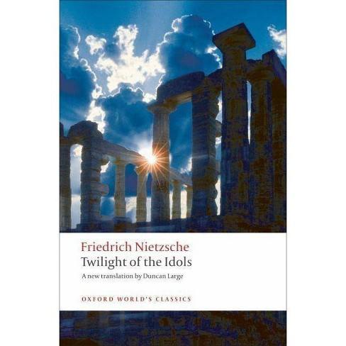 Twilight of the Idols - (Oxford World's Classics (Paperback)) by  Friedrich Wilhelm Nietzsche - image 1 of 1