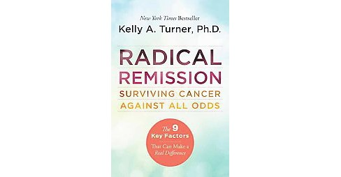 Radical Remission : Surviving Cancer Against All Odds (Reprint) (Paperback) (Kelly A. Turner) - image 1 of 1