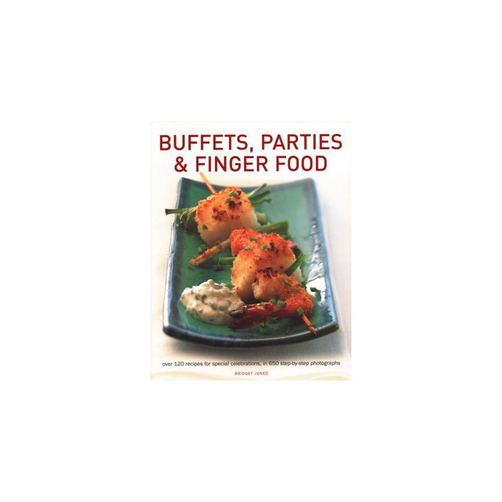 Buffets, Parties & Finger Food : Over 120 Recipes for Special Celebrations, in 650 Step-by-Step