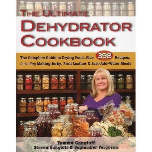 The Ultimate Dehydrator Cookbook - by  Tammy Gangloff & Steven Gangloff & September Ferguson (Paperback) - image 1 of 1