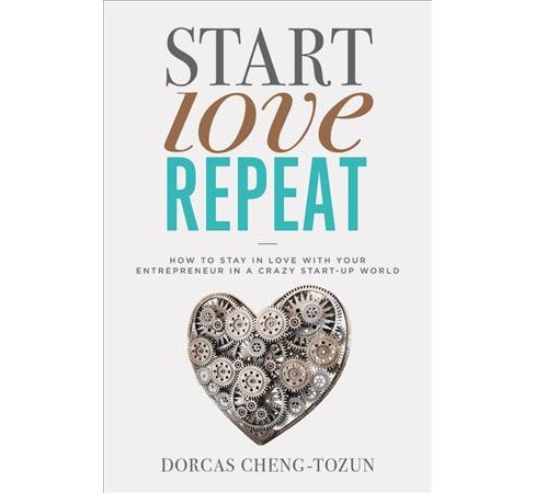 Start, Love, Repeat : How to Stay in Love With Your Entrepreneur in a Crazy Start-up World (Hardcover) - image 1 of 1