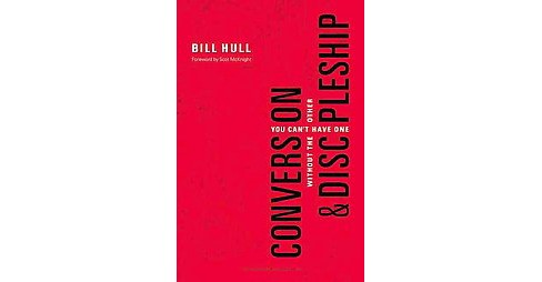 Conversion & Discipleship : You Can't Have One Without the Other (Paperback) (Bill Hull) - image 1 of 1