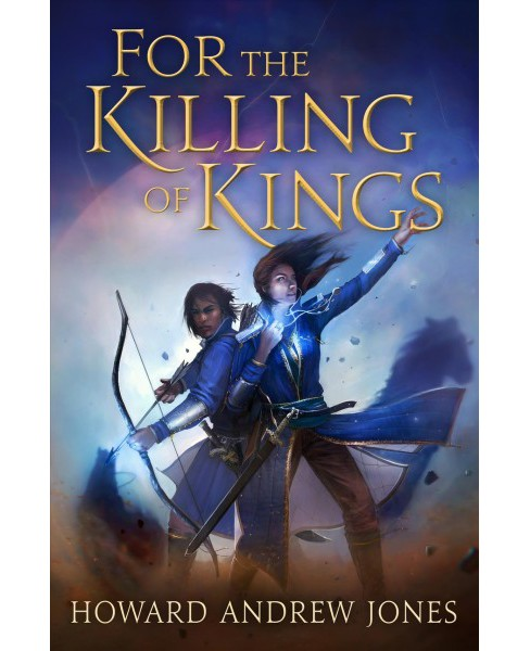 For the Killing of Kings -  by Howard Andrew Jones (Hardcover) - image 1 of 1