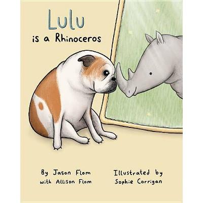 Lulu Is a Rhinoceros -  by Jason Flom & Allison Flom (Hardcover)
