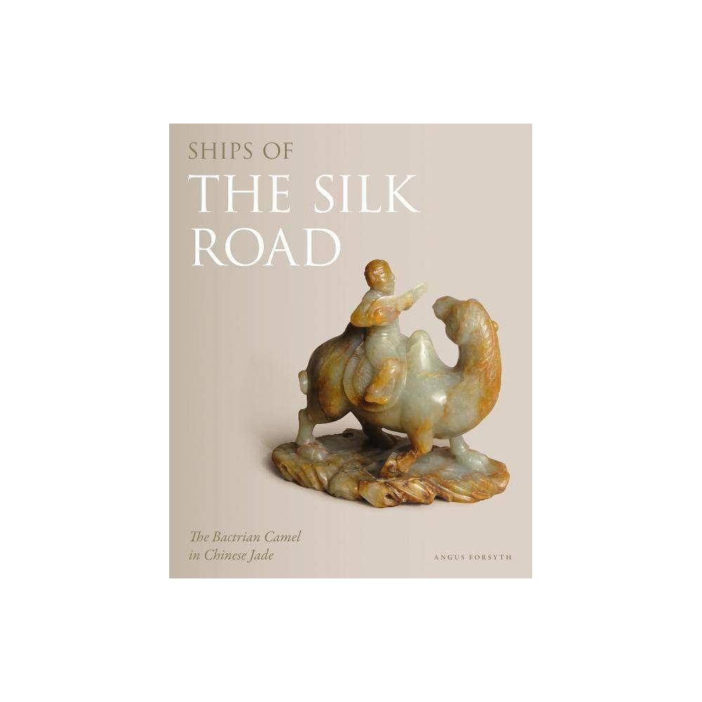 Ships of the Silk Road - by Angus Forsyth (Hardcover) Top