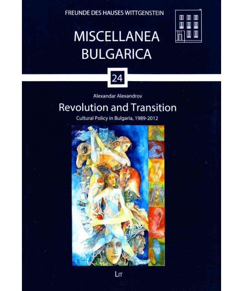 Revolution and Transition : Cultural Policy in Bulgaria, 1989-2012 (Paperback) (Alexandar Alexandrov) - image 1 of 1