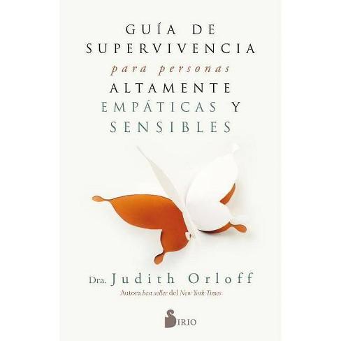 Guia de Superviviencia Para Personas Altamente Empaticas y Sensibles - by  Judith Orloff (Paperback) - image 1 of 1