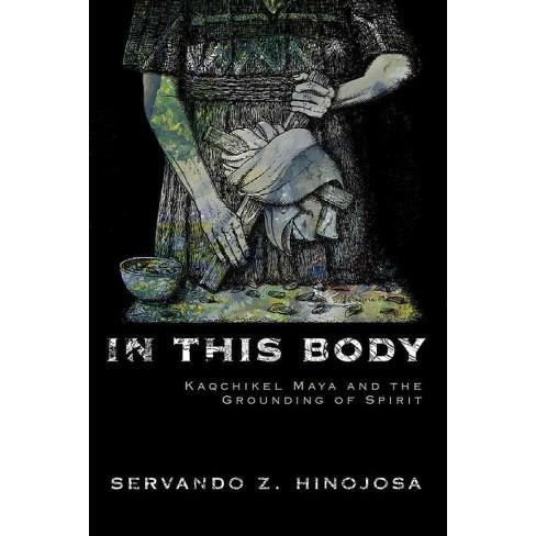 In This Body Kaqchikel Maya And The Grounding Of Spirit Hardcover