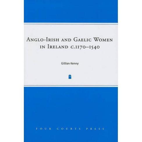 Anglo-Irish and Gaelic Women in Ireland, c.1170-1540 - by  Gillian Kenny (Hardcover) - image 1 of 1