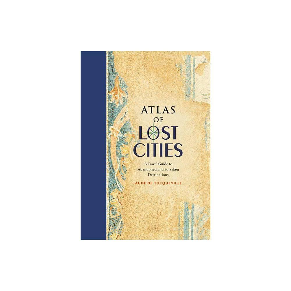 Atlas Of Lost Cities By Aude De Tocqueville Hardcover