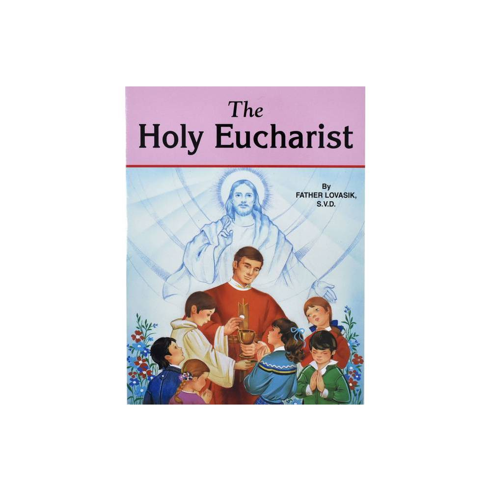The Holy Eucharist By Lawrence G Lovasik Paperback