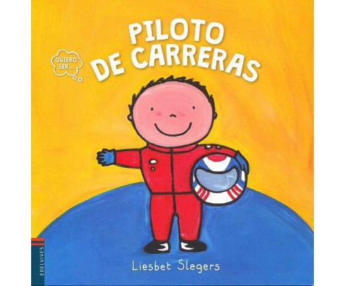 Quiero ser piloto de carreras/ I Want to Be a Race Car Driver (Paperback) (Liesbet Slegers) - image 1 of 1