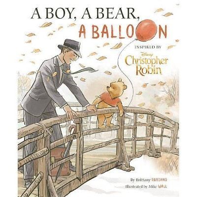Christopher Robin: A Boy, A Bear, A Balloon by Brittany Rubiano (Hardcover)