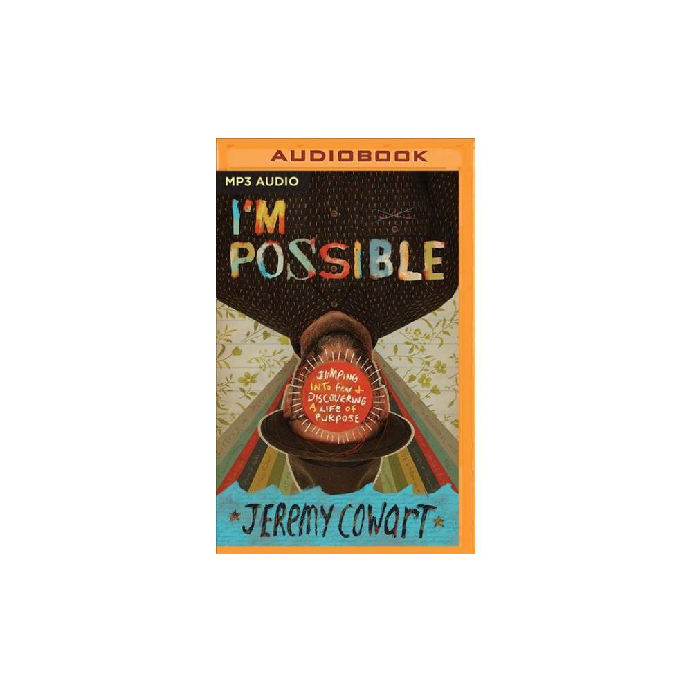 I'm Possible : Jumping into Fear and Discovering a Life of Purpose - MP3 Una by Jeremy Cowart (MP3-CD)