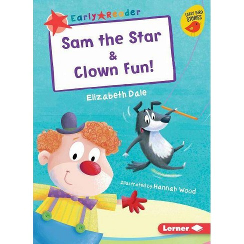 Sam the Star & Clown Fun! - (Early Bird Readers -- Red (Early Bird Stories (Tm))) by  Elizabeth Dale - image 1 of 1