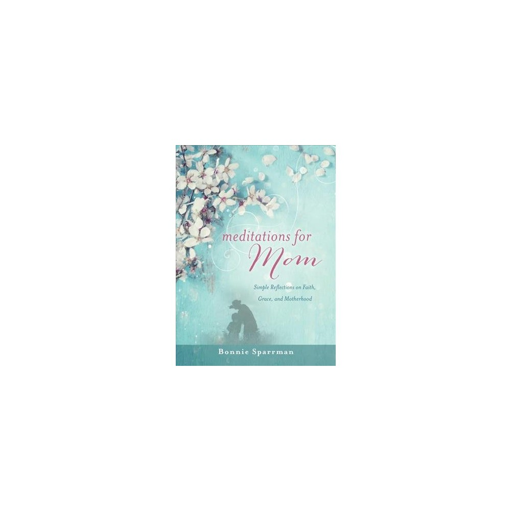 Meditations for Mom - by Bonnie Sparrman (Hardcover)