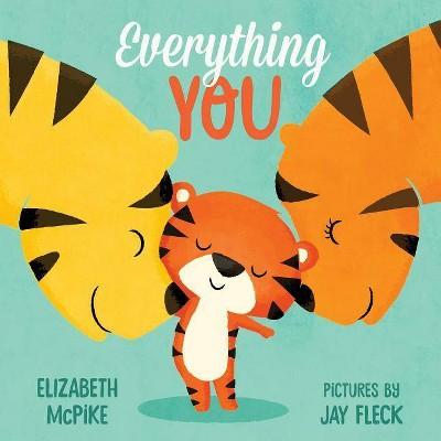 Everything You - by Elizabeth McPike (Board_book)