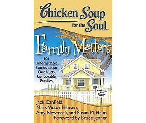 Chicken Soup for the Soul Family Matters : 101 Unforgettable Stories About Our Nutty but Lovable - image 1 of 1