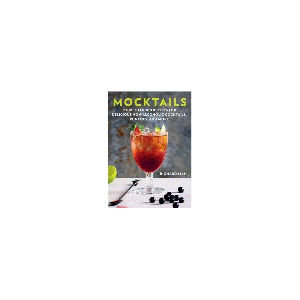 Mocktails : More Than 50 Recipes for Delicious Non-alcoholic Cocktails, Punches, and More - (Paperback)