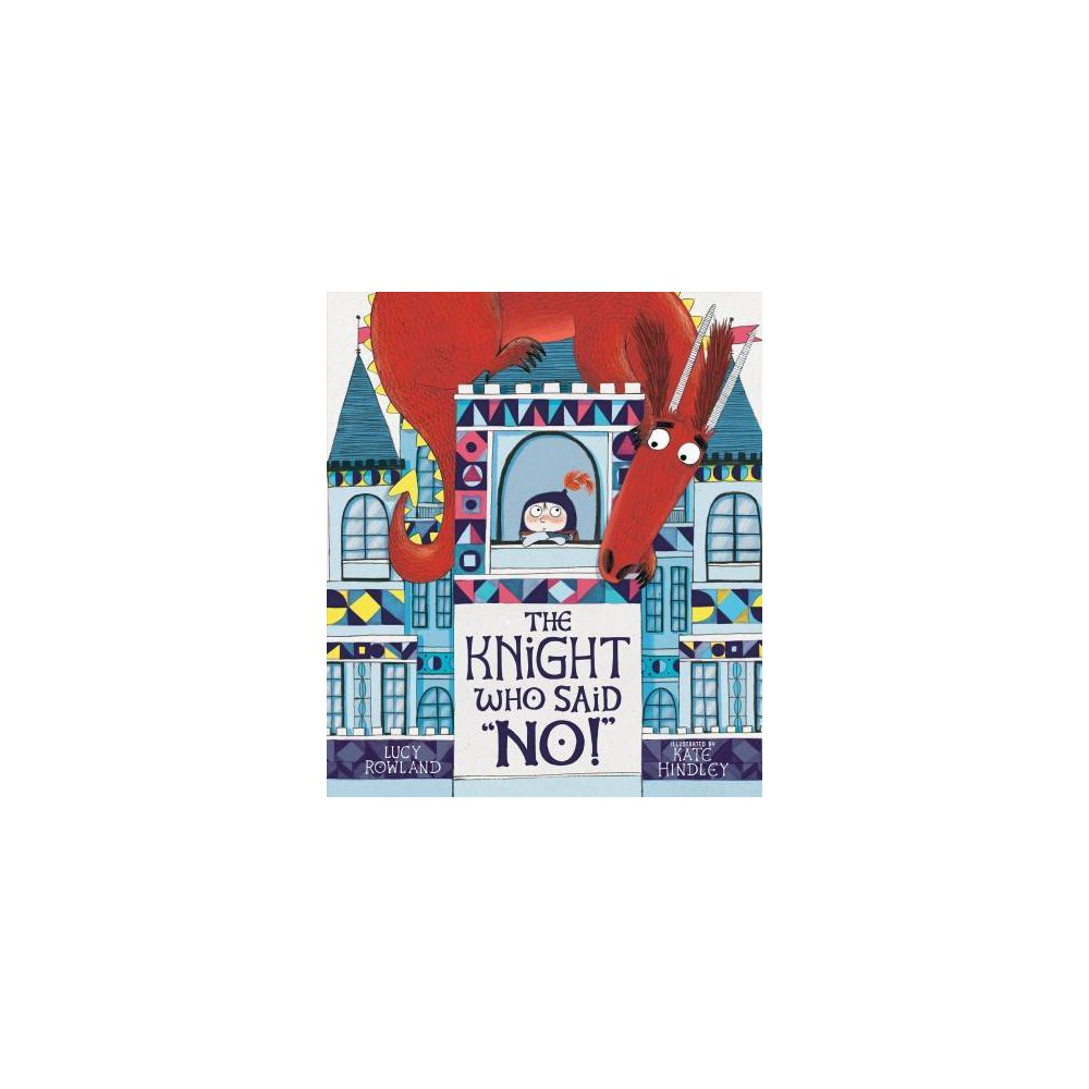 Knight Who Said No! - by Lucy Rowland (Hardcover)