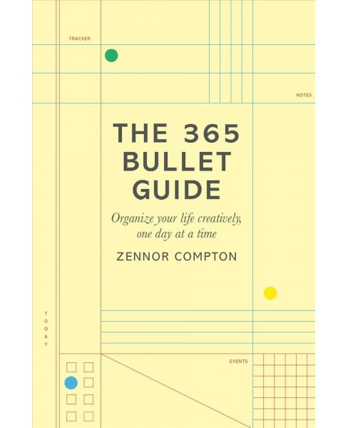 365 Bullet Guide : Organize your life creatively, one day at a time -  by Zennor Compton (Paperback) - image 1 of 1
