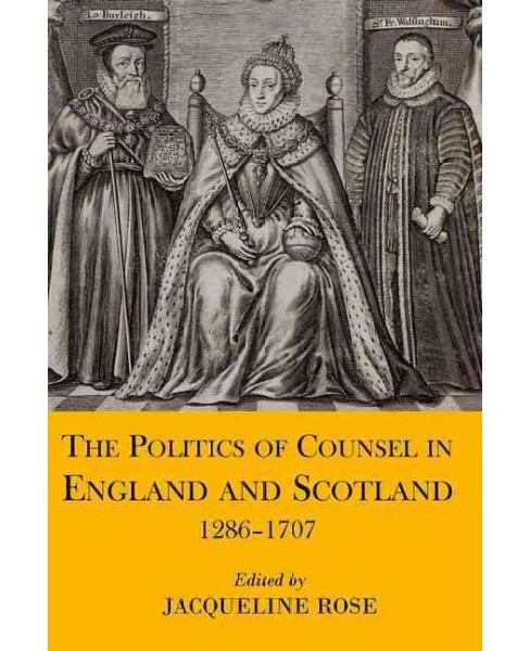 Politics of Counsel in England and Scotland 1286-1707 (Hardcover) - image 1 of 1