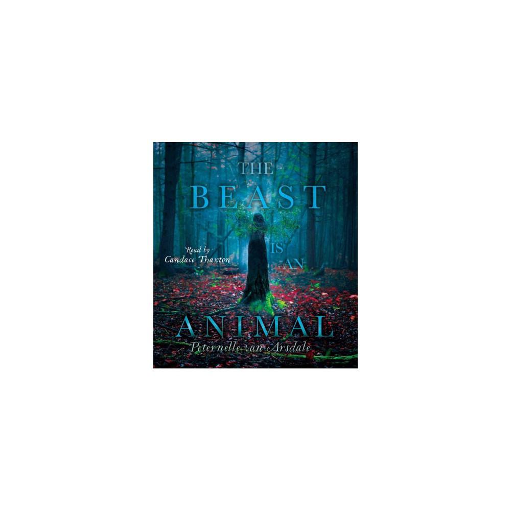 Beast Is an Animal (Unabridged) (CD/Spoken Word) (Peternelle Van Arsdale)